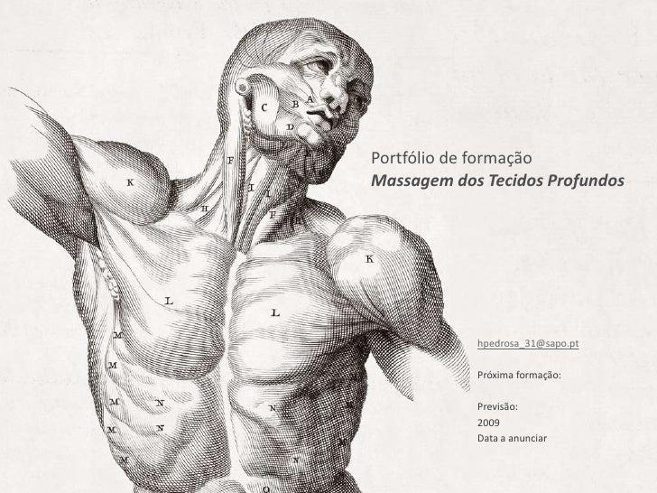 Portfólio de formação<br />Massagem dos Tecidos Profundos<br />hpedrosa_31@sapo.pt<br />Próxima formação:<br />Previsão:<b...