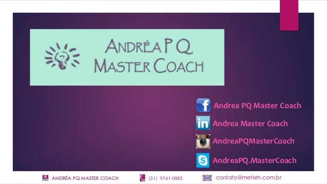 ANDRÉA PQ MASTER COACH (31) 9761-0883 contato@metisrh.com.br Andrea PQ Master Coach Andrea Master Coach AndreaPQMasterCoac...