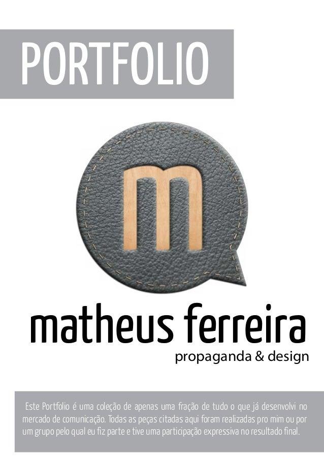 PORTFOLIO  matheus ferreira  propaganda & design  Este Portfolio é uma coleção de apenas uma fração de tudo o que já desen...