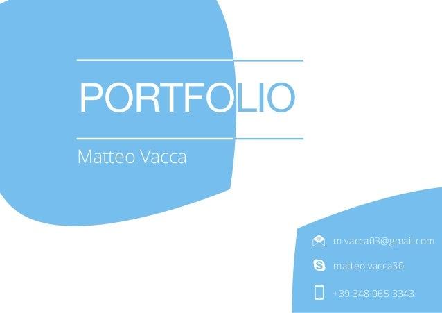 m.vacca03@gmail.com matteo.vacca30 +39 348 065 3343 PORTFOLIO Matteo Vacca