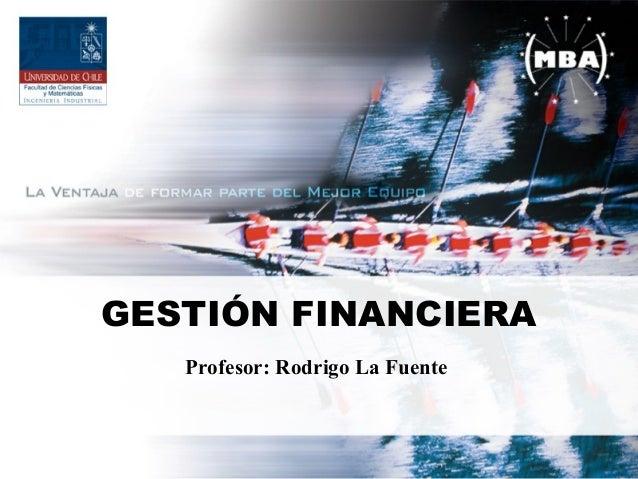 GESTIÓN FINANCIERA Profesor: Rodrigo La Fuente