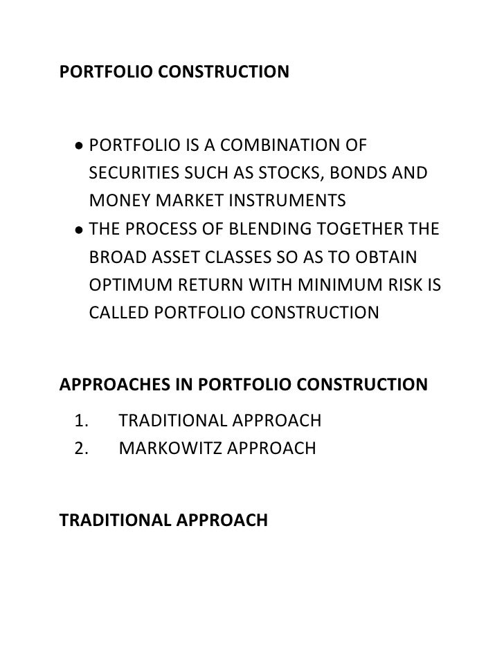 PORTFOLIO CONSTRUCTION  PORTFOLIO IS A COMBINATION OF  SECURITIES SUCH AS STOCKS, BONDS AND  MONEY MARKET INSTRUMENTS  THE...
