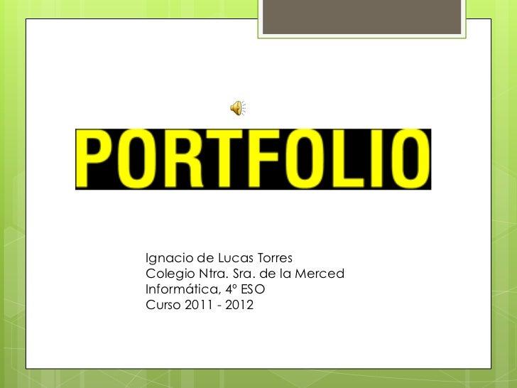 Ignacio de Lucas TorresColegio Ntra. Sra. de la MercedInformática, 4º ESOCurso 2011 - 2012