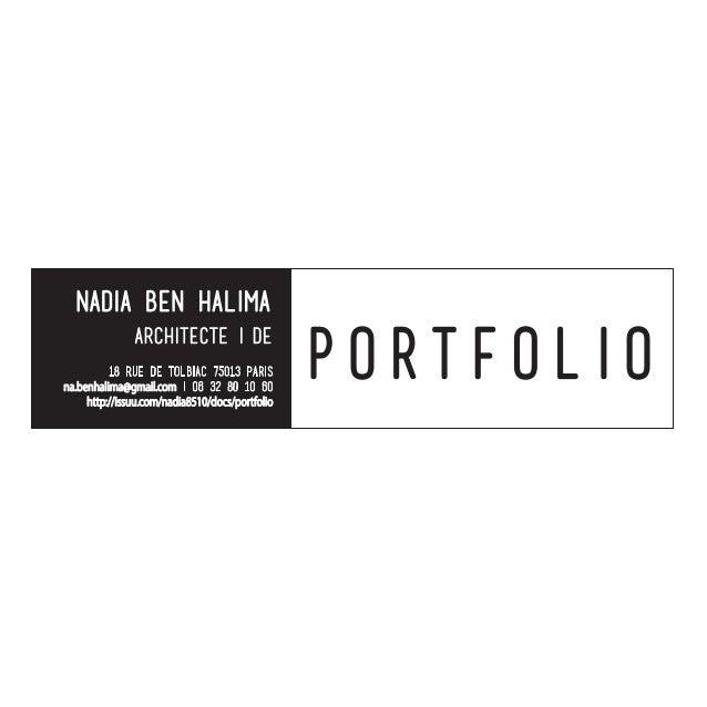 P O R T F O L I O nadia Ben Halima Architecte I DE 18 rue de Tolbiac 75013 Paris na.benhalima@gmail.com I 06 32 80 10 60 h...