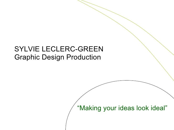 """SYLVIE LECLERC-GREEN Graphic Design Production """" Making your ideas look ideal"""""""