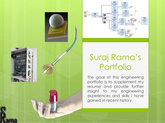 Suraj Rama's Portfolio The goal of this engineering portfolio is to supplement my resume and provide further insight to my...