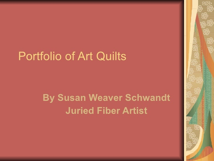 Portfolio of Art Quilts By Susan Weaver Schwandt Juried Fiber Artist
