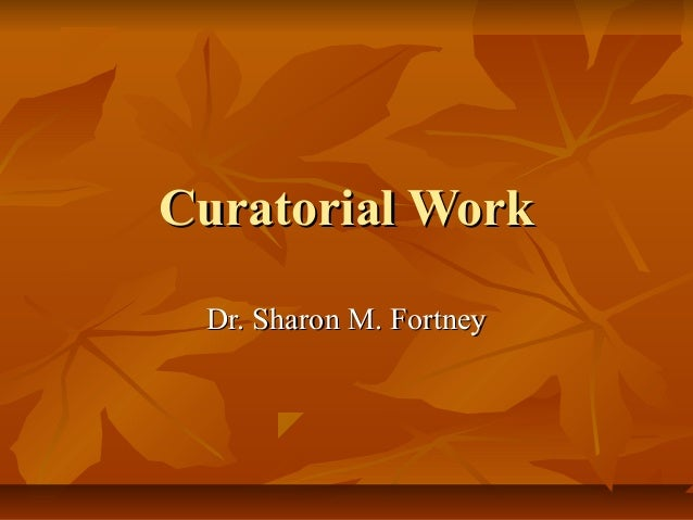 Curatorial WorkCuratorial Work Dr. Sharon M. FortneyDr. Sharon M. Fortney