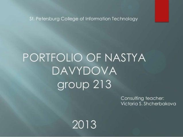 PORTFOLIO OF NASTYADAVYDOVAgroup 2132013Consulting teacher:Victoria S. ShcherbakovaSt. Petersburg College of Information T...