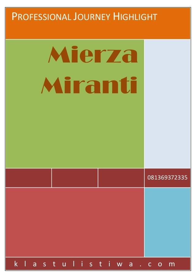PROFESSIONAL JOURNEY HIGHLIGHT  Mierza Miranti  081369372335  k l a s t u l i s t i w a . c o m