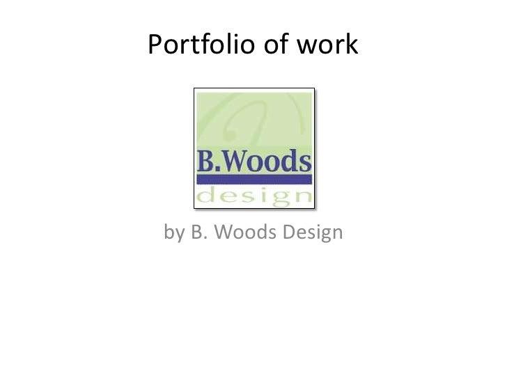 Portfolio of work<br />by B. Woods Design<br />