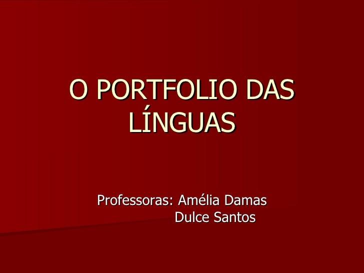 O PORTFOLIO DAS LÍNGUAS Professoras: Amélia Damas Dulce Santos