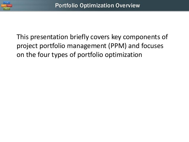 Portfolio Optimization Overview  This presentation briefly covers key components of project portfolio management (PPM) and...