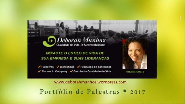 Portfólio de Palestras Ÿ 2017 www.deborahmunhoz.wordpress.com   150918