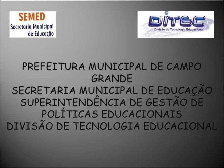 PREFEITURA MUNICIPAL DE CAMPO              GRANDE SECRETARIA MUNICIPAL DE EDUCAÇÃO  SUPERINTENDÊNCIA DE GESTÃO DE      POL...