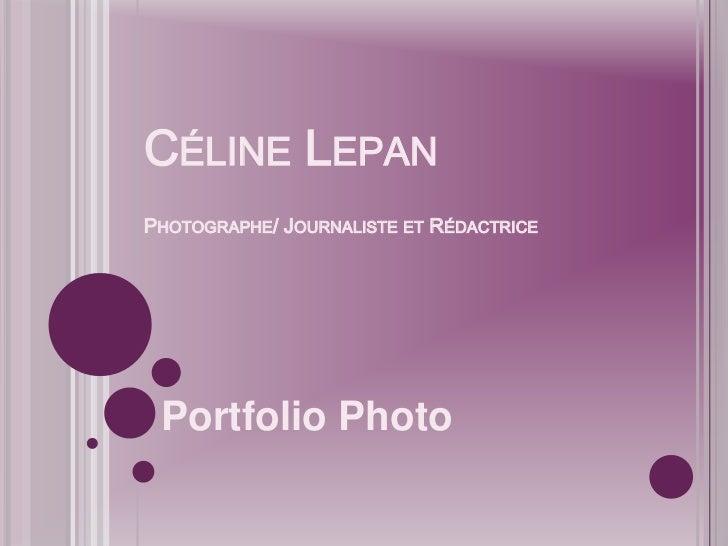 Céline LepanPhotographe/ Journaliste et Rédactrice<br />Portfolio Photo<br />