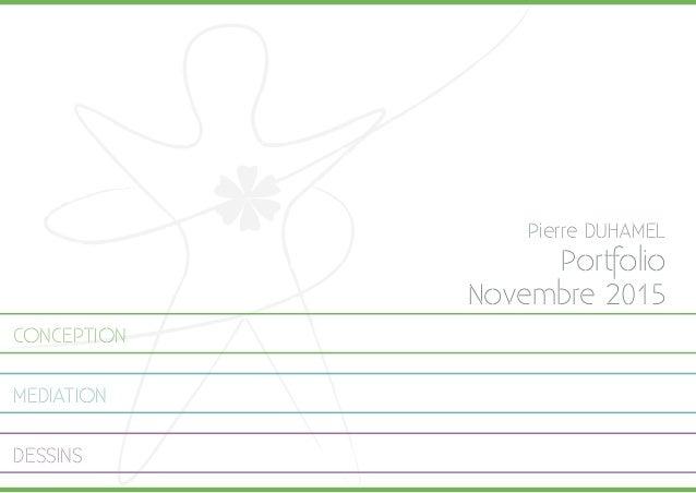 Pierre DUHAMEL Portfolio Novembre 2015 CONCEPTION MEDIATION DESSINS