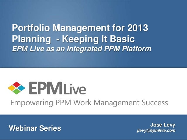 Portfolio Management for 2013Planning - Keeping It BasicEPM Live as an Integrated PPM PlatformEmpowering PPM Work Manageme...