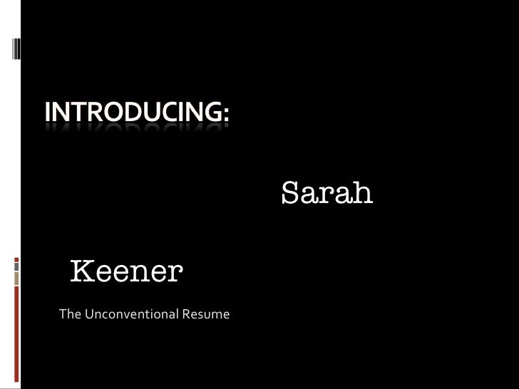 <ul><li>The Unconventional Resume </li></ul>Sarah  Keener