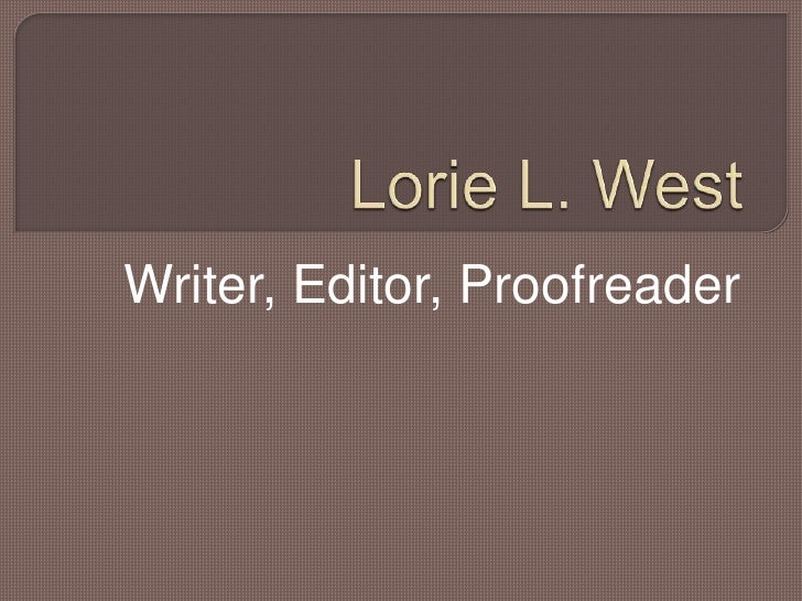 Lorie L. West<br />Writer, Editor, Proofreader<br />