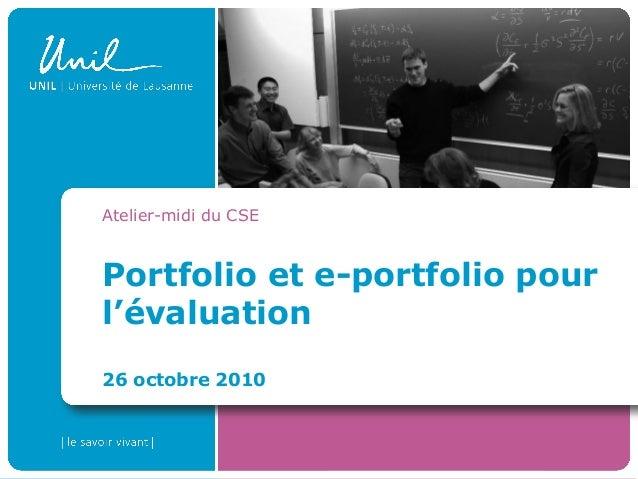Portfolio et e-portfolio pour l'évaluation 26 octobre 2010 Atelier-midi du CSE