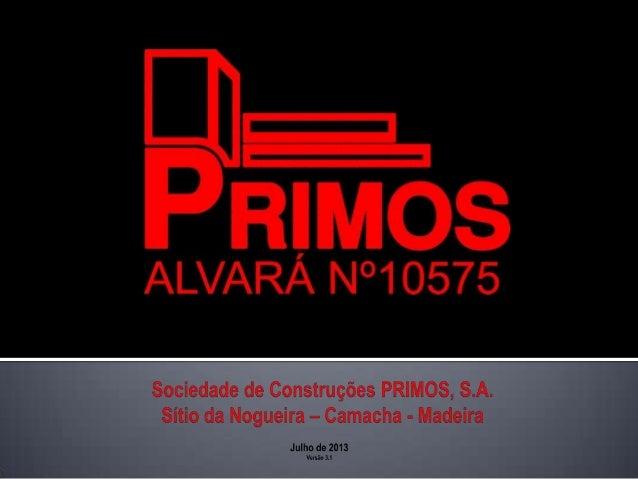 HISTÓRIA A Sociedade de Construções Primos, SA é uma empresa do sector da construção civil e obras públicas, que exerce a ...