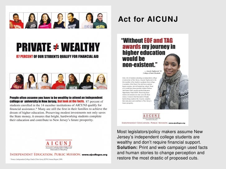 Act for AICUNJMost legislators/policy makers assume NewJersey's independent college students arewealthy and don't require ...