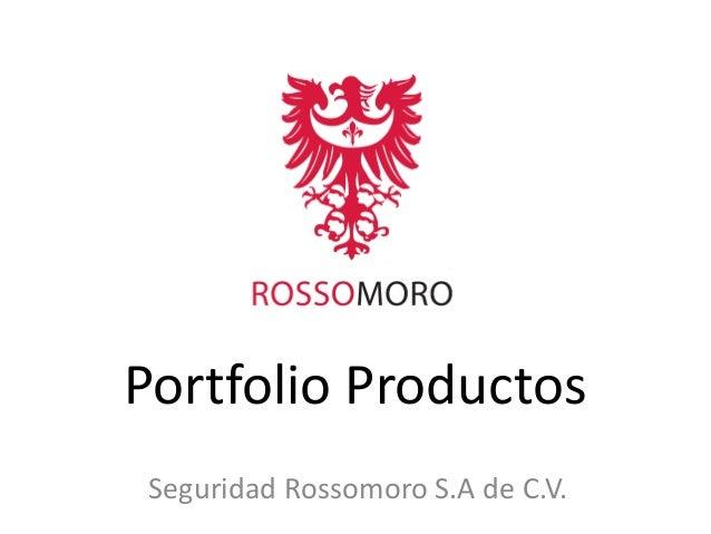 Portfolio Productos Seguridad Rossomoro S.A de C.V.