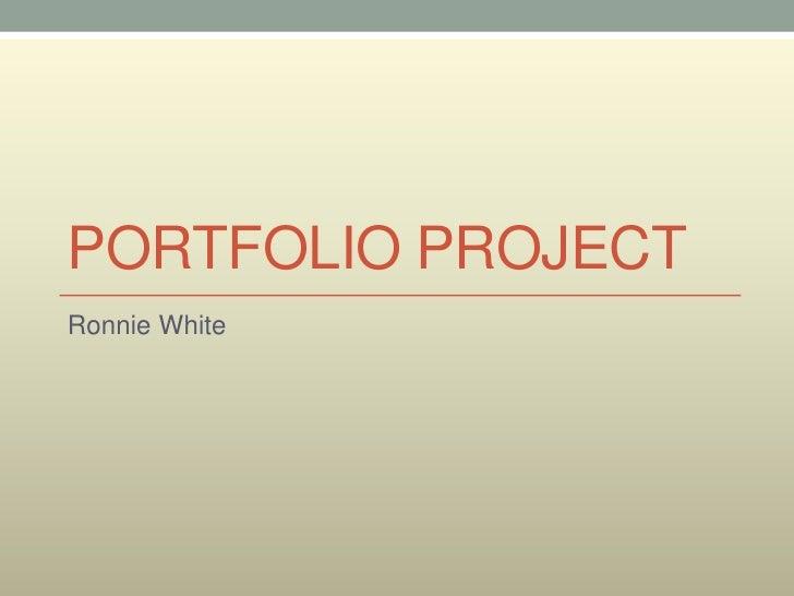 PORTFOLIO PROJECTRonnie White