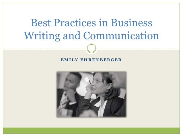 E M I L Y E H R E N B E R G E R Best Practices in Business Writing and Communication