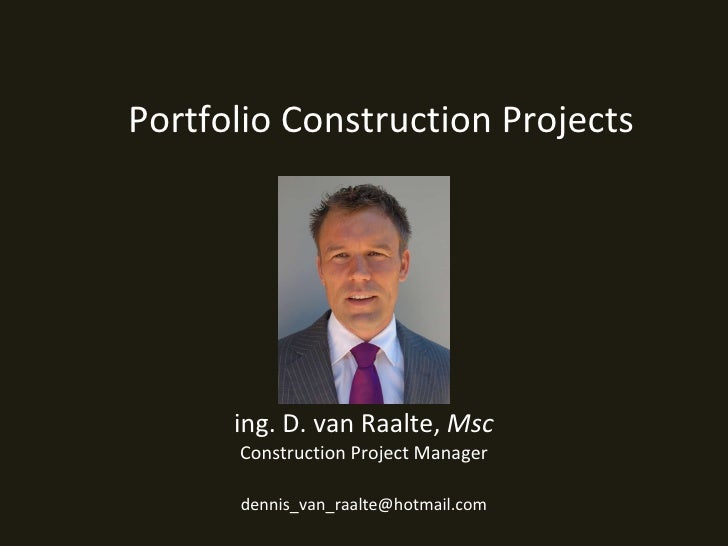 ing. D. van Raalte,  Msc Construction Project Manager Portfolio Construction Projects [email_address]
