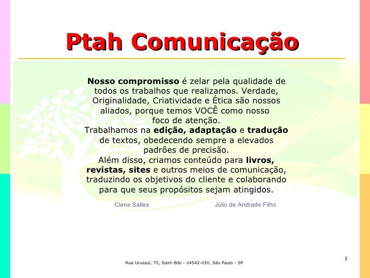 Ptah Comunicação Nosso compromisso  é zelar pela qualidade de todos os trabalhos que realizamos. Verdade, Originalidade, C...