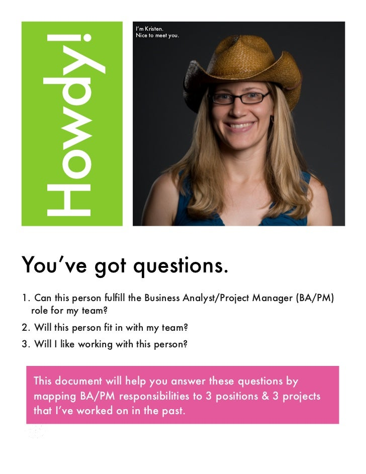 I'm Kristen.  Howdy!                           Nice to meet you.You've got questions.1. Can this person fulfill the Busine...