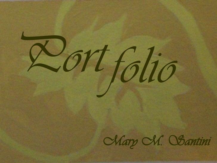 folio<br />Port<br />Mary M. Santini<br />
