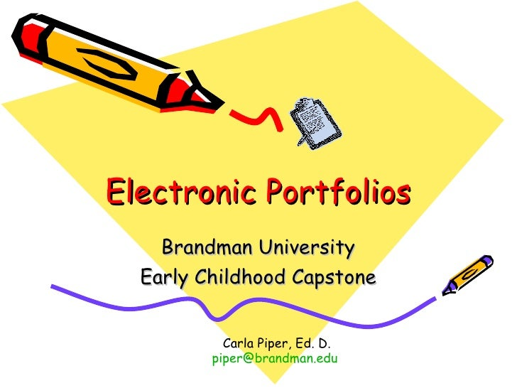 Electronic Portfolios Brandman University Early Childhood Capstone Carla Piper, Ed. D. [email_address]