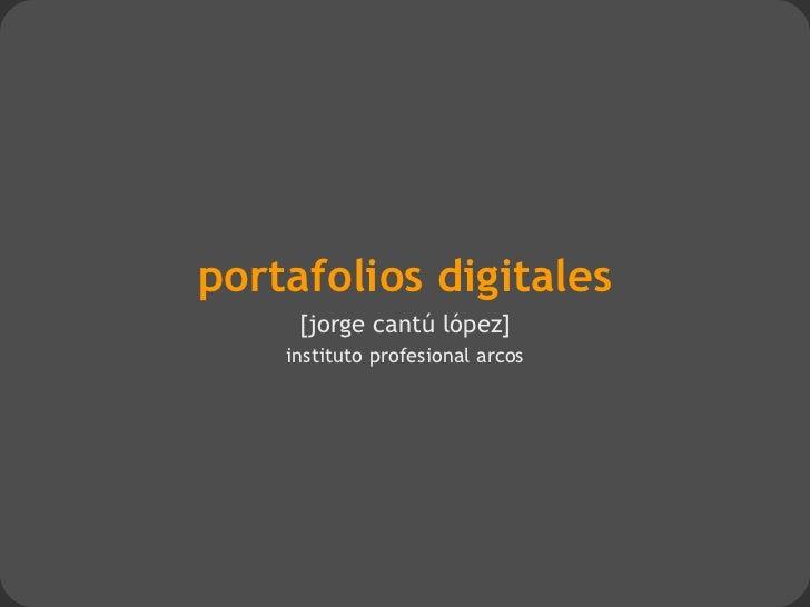 portafolios digitales     [jorge cantú lópez]    instituto profesional arcos