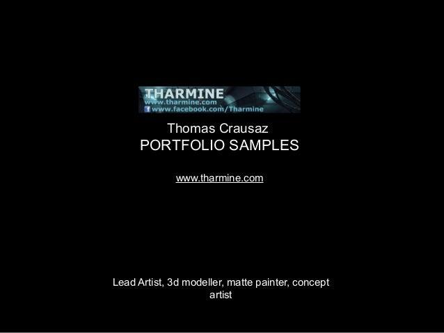Thomas Crausaz  PORTFOLIO SAMPLES www.tharmine.com  Lead Artist, 3d modeller, matte painter, concept artist