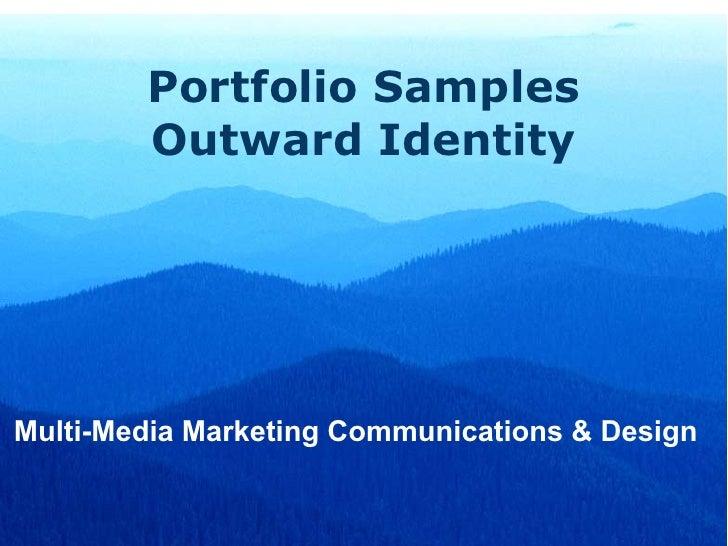 Portfolio Samples         Outward Identity     Multi-Media Marketing Communications & Design