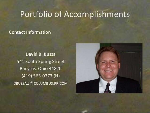 Portfolio of Accomplishments Contact Information David B. Buzza 541 South Spring Street Bucyrus, Ohio 44820 (419) 563-0373...