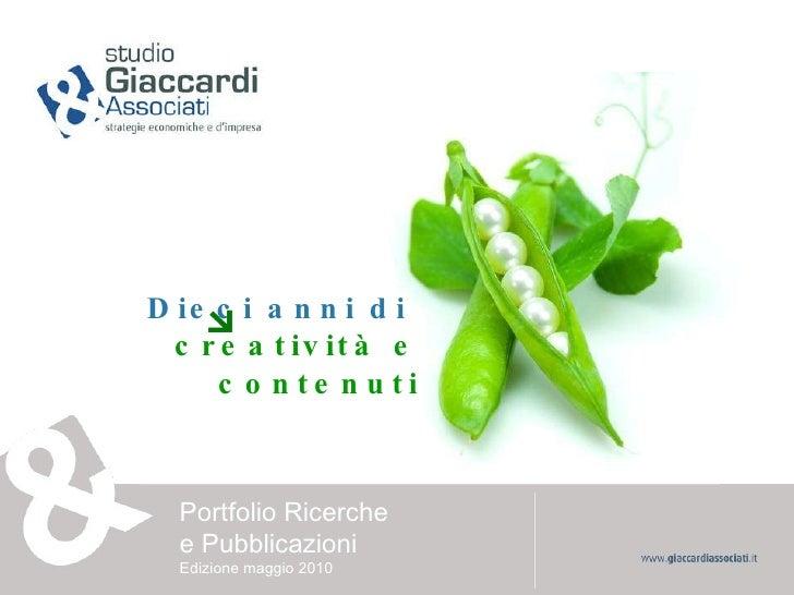 Dieci anni   di   creatività e contenuti Portfolio Ricerche  e Pubblicazioni Edizione maggio 2010