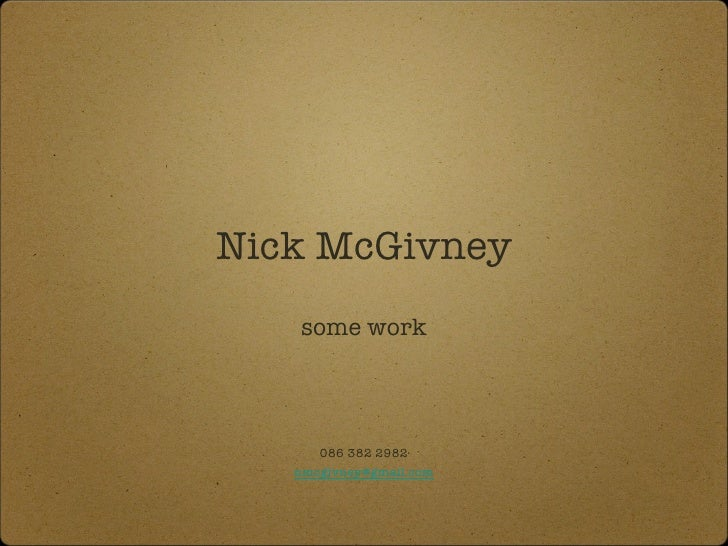 Nick McGivney   some work      086 382 2982   nmcgivney@gmail.com