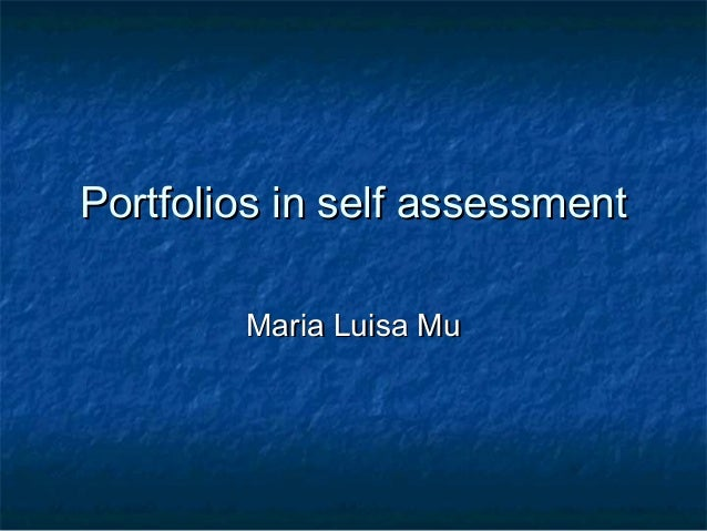 Portfolios in self assessmentPortfolios in self assessment Maria Luisa MuMaria Luisa Mu