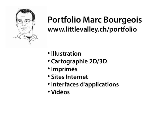 Portfolio Marc Bourgeois www.littlevalley.ch/portfolio  Illustration  Cartographie 2D/3D  Imprimés  Sites Internet  I...