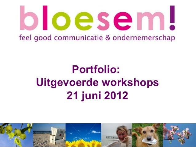 Portfolio:Uitgevoerde workshops      21 juni 2012