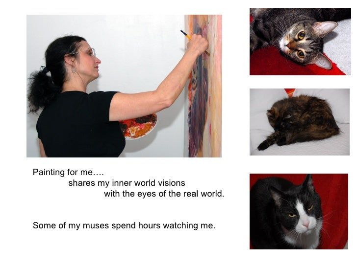 Painting for me….          shares my inner world visions                   with the eyes of the real world.   Some of my m...
