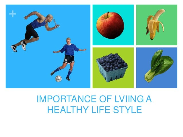+IMPORTANCE OF LVIING AHEALTHY LIFE STYLE