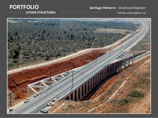 PORTFOLIO                                     Santiago Palmero – Structural EngineerBRIDGES - OTHER STRUCTURES - SPECIAL T...
