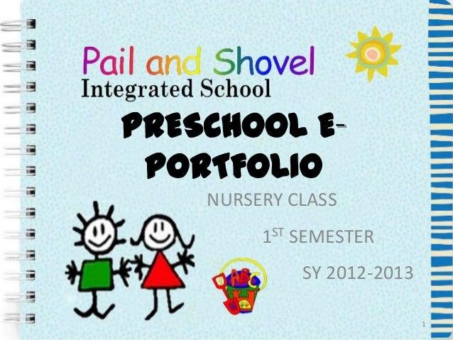 PRESCHOOL E- PORTFOLIO    NURSERY CLASS         1ST SEMESTER             SY 2012-2013                            1