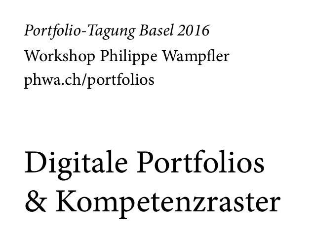 Portfolio-Tagung Basel 2016 Workshop Philippe Wampfler phwa.ch/portfolios Digitale Portfolios & Kompetenzraster