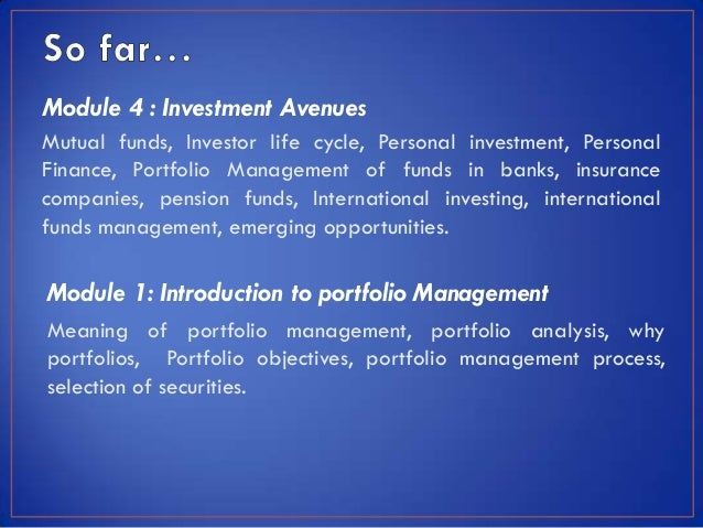 Module 4 : Investment AvenuesMutual funds, Investor life cycle, Personal investment, PersonalFinance, Portfolio Management...